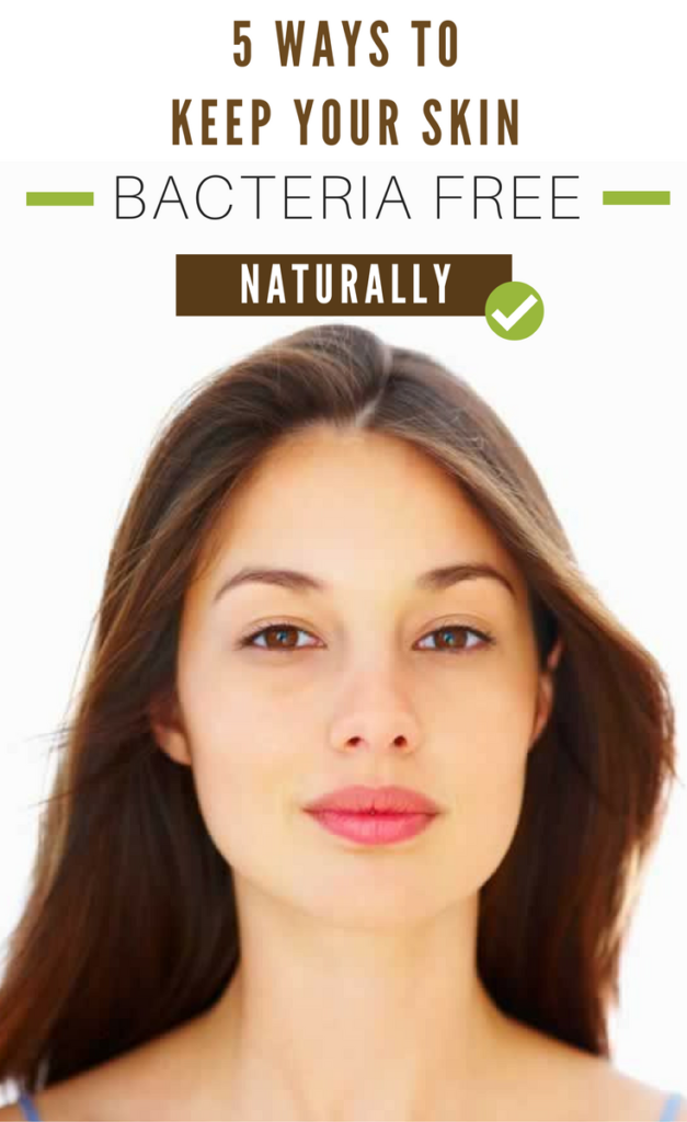 DIY: 5 Ways to Keep Your Skin Bacteria-Free Naturally